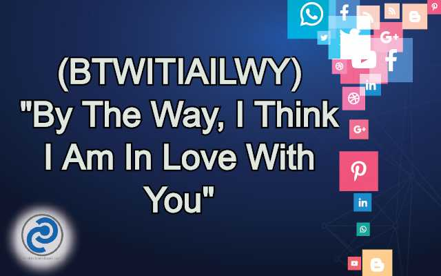 BTWITIAILWY Meaning in Snapchat