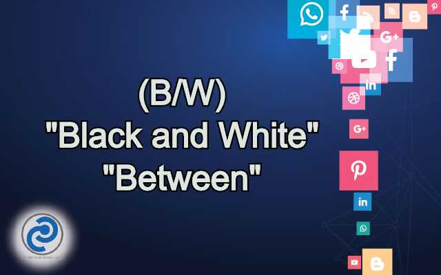 B/W Meaning in Snapchat