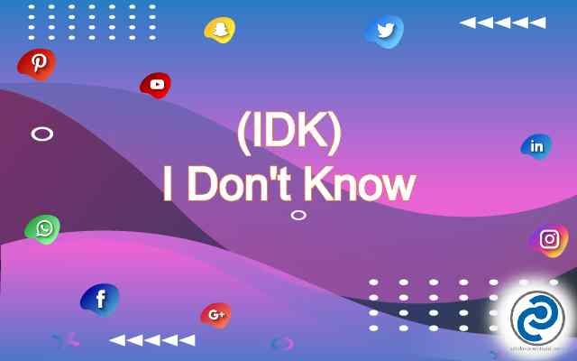 IDK Meaning in Snapchat
