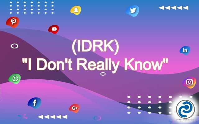 IDRK Meaning in Snapcha