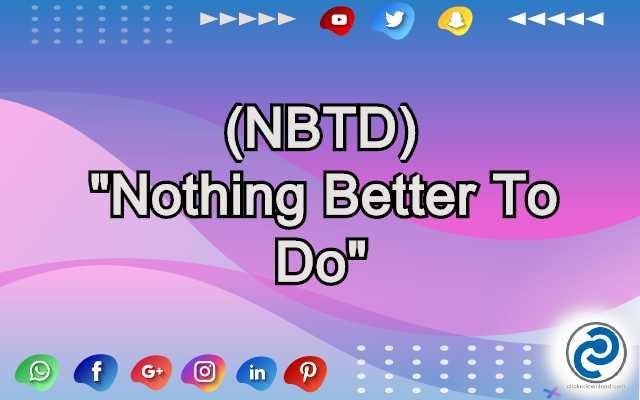 NBTD Meaning in Snapchat
