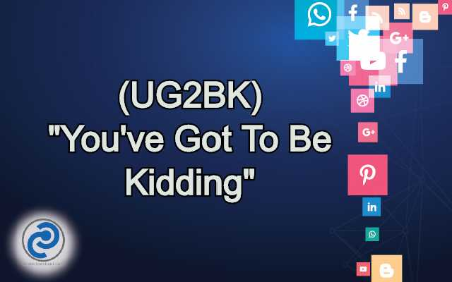 UG2BK Meaning in Snapchat